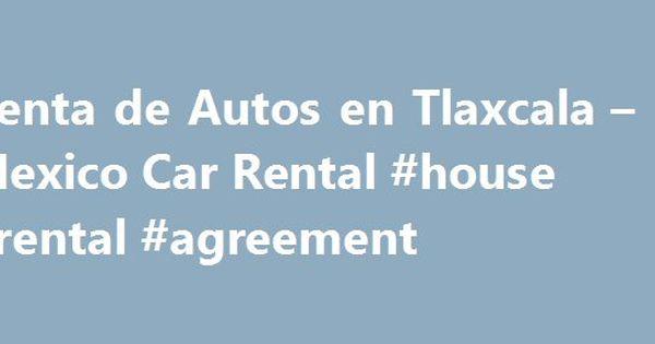 Renta de Autos en Tlaxcala u2013 Mexico Car Rental #house #rental - car rental agreement