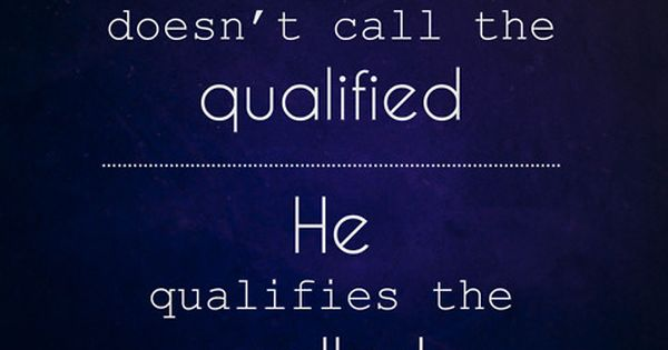 The Lord qualifies the called