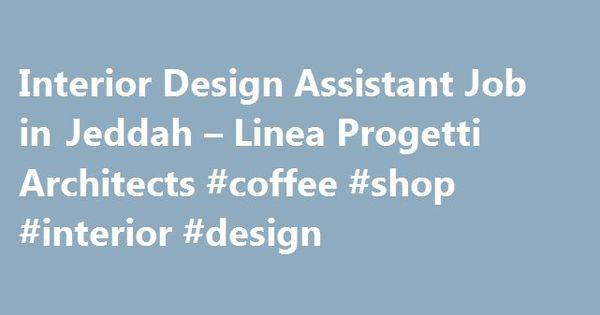 Interior Design Assistant Job In Jeddah Linea Progetti Architects Coffee Shop Designremmont Assis