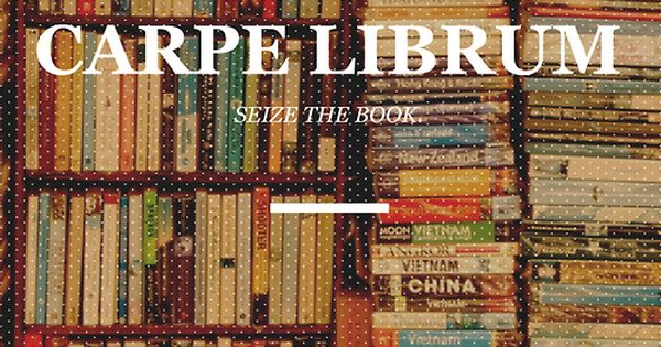 Carpe Librum: Seize the Book! Reading