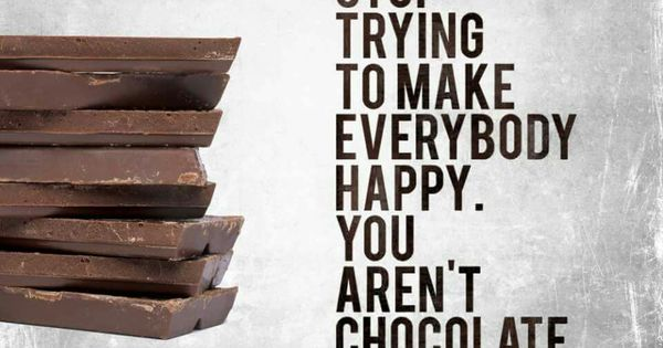 Stop Trying To Make Everyone Happy Quotes: Stop Trying To Make Everybody Happy. You Aren't Chocolate