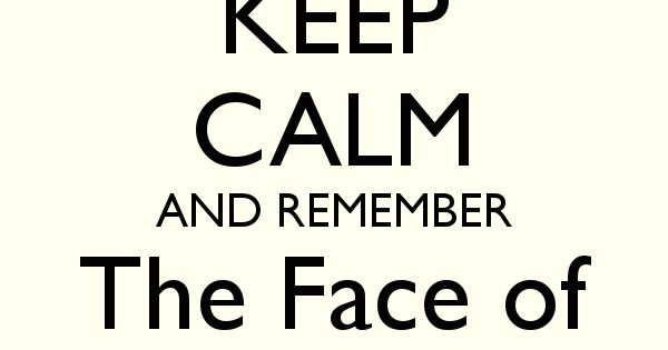 Remember the face of your father | Keep Calm ...
