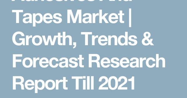 Adhesives And Tapes Market Growth, Trends  Forecast Research