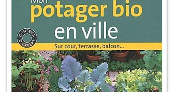 mon potager bio en ville livre pour jardiner sur de petites surfaces livres pour pin up bio. Black Bedroom Furniture Sets. Home Design Ideas