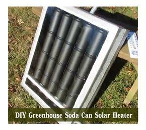 Diy Greenhouse Soda Can Solar Heater Diy Greenhouse Plans Solar Heater Diy Solar Greenhouse