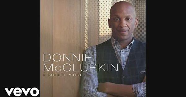 Donnie Mcclurkin I Need You Audio Youtube I Need You I Need You Now Gospel
