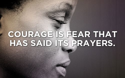 Courage is fear that has said its prayers. quote