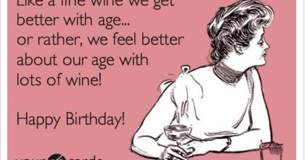 We Feel Better About Our Age With Lots Of Wine With Images