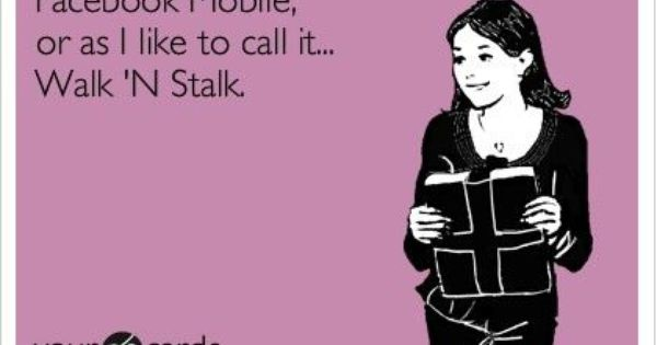 Walk 'N Stalk AHAHA so true