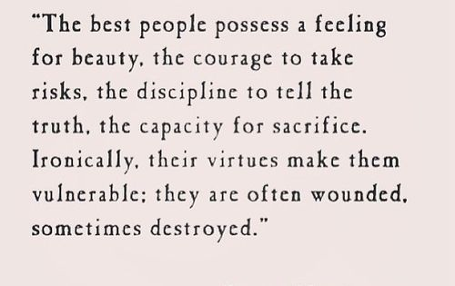 """The best people possess a feeling for beauty, the courage to take"