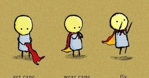 How to be a superhero. inspiration mantra
