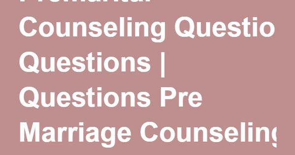 Premarital Counseling Questions - Questions Pre Marriage ...