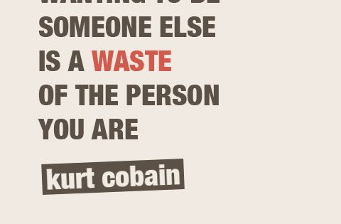 Cobain wisdom. If only he'd lived by this advice..