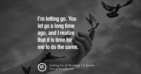 20 Encouraging Quotes About Moving Forward From A Bad: I'm Letting Go. You Let Go A Long Time Ago, And I Realize
