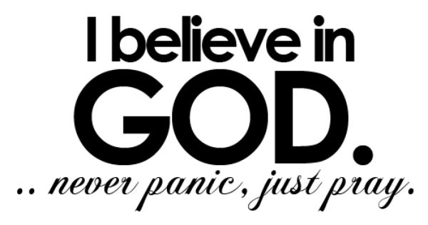 I believe in God. I believe in the POWER of pray. I