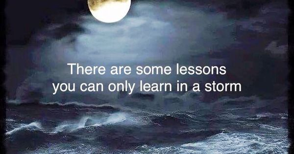 There Are Some Lessons You Can Only Learn In A Storm
