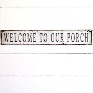 Welcome To Our Porch Metal Sign Antique Farmhouse Farmhouse Foyer Farmhouse Style Decorating