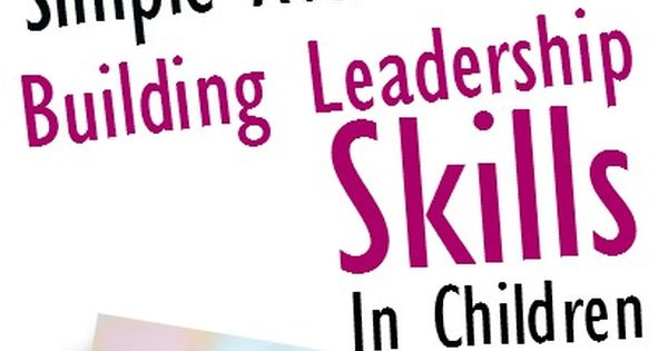 Leadership Activities For Kids Mold Your Child Into A
