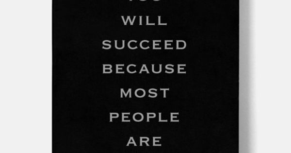 You Will Succeed Because Most People Are Lazy | See more about