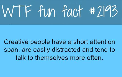 Creative people and creativity -WTF fun facts Story of my life!!