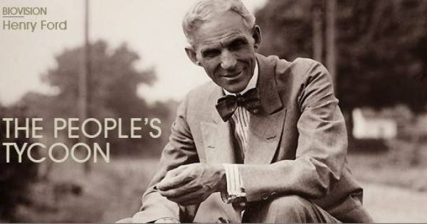 Biography Henry Ford The People S Tycoon Henry Ford Biography
