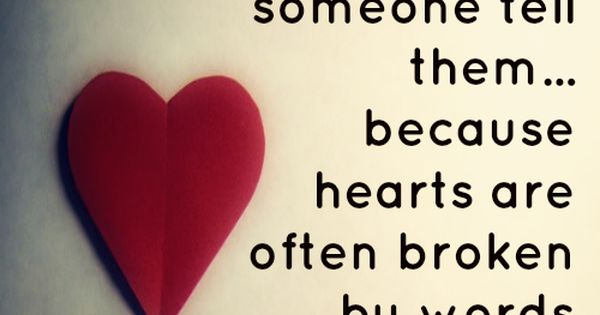"""If you love someone tell them... because hearts are often broken by"
