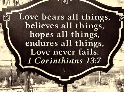 1 Corinthians 13:7. True love never fails.....