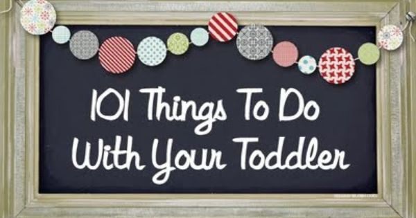 good ideas for toddler activities