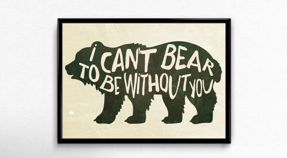 Bear Art Print I Can't Bear To Be Without You print for
