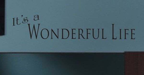 It 39 S A Wonderful Life Wall Quote Its A Wonderful Life Wonderful Life And Wall Quotes