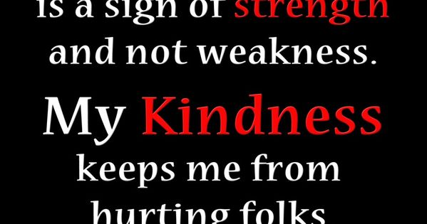 Weakness Quotes Collection: My Kindness Is A Sign Of