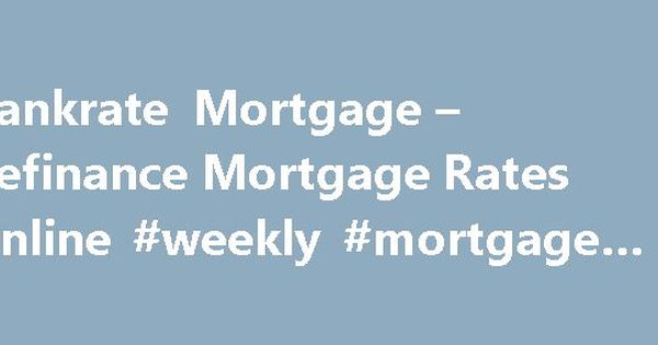 Bankrate Mortgage  Refinance Mortgage Rates Online Weekly