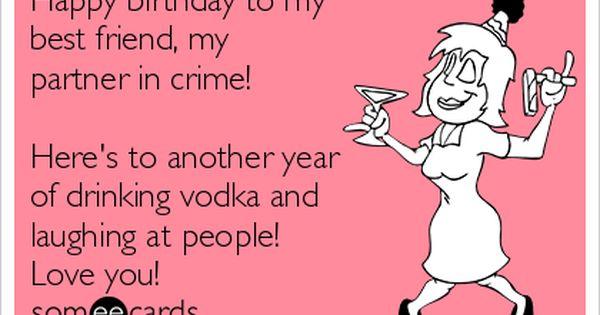 Happy Birthday To My Best Friend My Partner In Crime Here S To Another Yea Friend Birthday Quotes Happy Birthday Best Friend Birthday Quotes For Best Friend