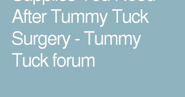 Supplies You Need After Tummy Tuck Surgery - Tummy Tuck ...
