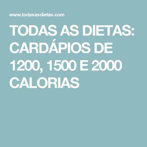 Todas As Dietas Cardapios De 1200 1500 E 2000 Calorias Calorias Dieta De 1500 Calorias Dieta Cardapio