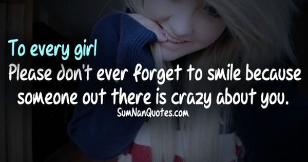 Smile Because Quotes Tumblr: To Every Girl,Please Don't Ever Forget To Smile Because