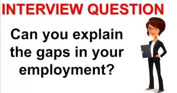 Can You Explain The Gaps In Your Employment Interview Question - gap in employment