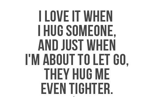 I love it when I hug someone, and just when Im about