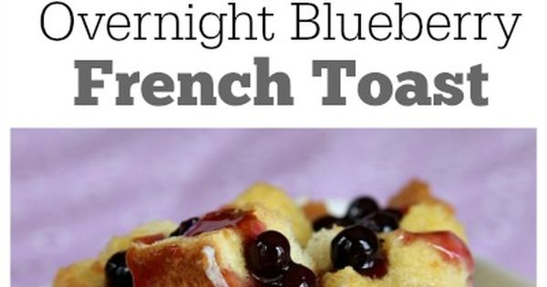 Overnight Blueberry French Toast | Overnight Blueberry French Toast ...