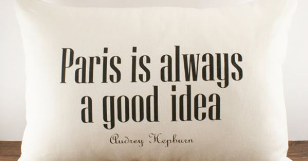 """Paris is always a good idea - Audrey Hepburn."" Gonna have this"