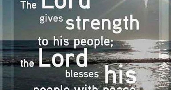 The Lord gives strength to his people; the Lord blesses ...