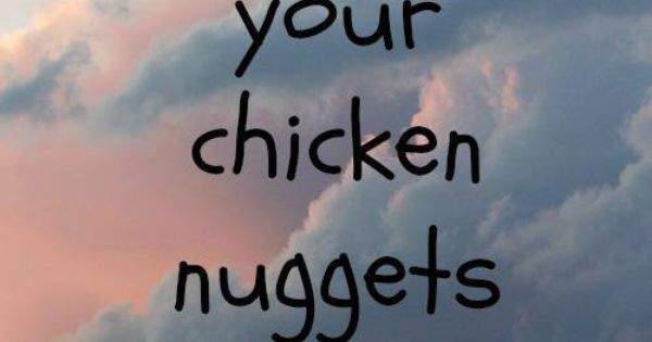 Chicken Nugget Quotes: Give Me Your Chicken Nuggets