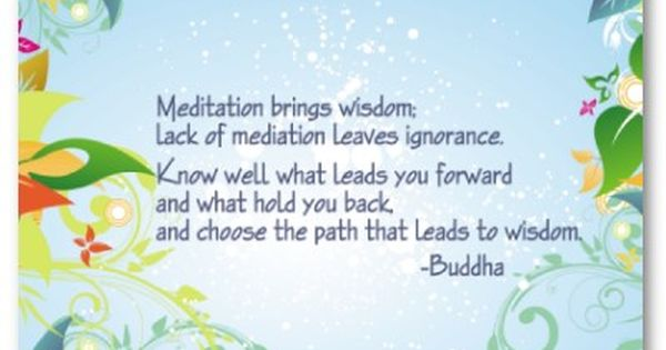 "Quotes: ""Meditation brings wisdom; lack of meditation leaves ignorance. Know well what"