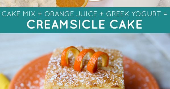 Cake Recipe With Low Fat Yogurt: Cake Mix + Orange Juice + Greek Yogurt = Creamsicle Cake