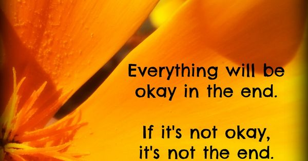 Everything Will Be Okay In The End. If It's Not Okay, It's