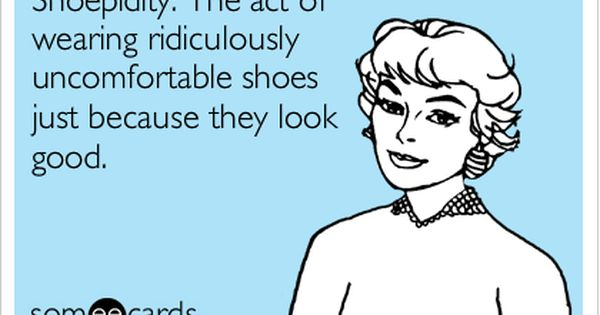 Apparently, I am shoepid. It's worth it though!