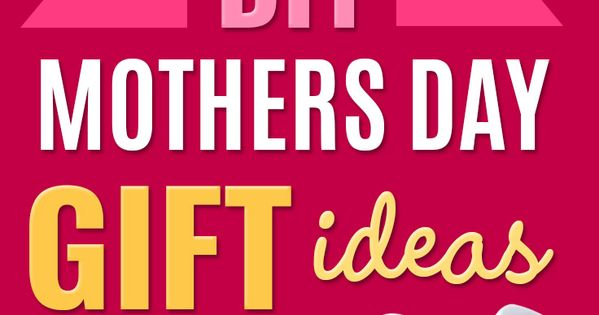 45 Inexpensive Diy Mothers Day Gift Ideas Homemade Gifts