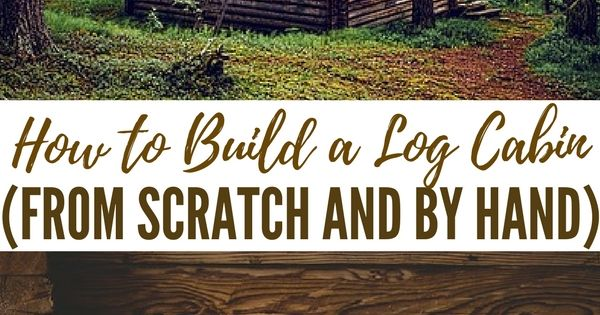 how to build a log house from scratch