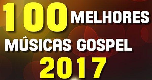 Baixar 100 Melhores Musicas Gospel De 2017 7 Horas De Louvor Sem
