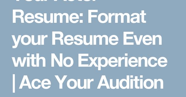 Your Actor Resume Format your Resume Even with No Experience - resume format no experience